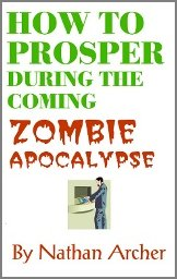 How to Prosper During the Coming Zombie Apocalypse